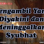 Hadis 11 : Mengambil Yang Diyakini dan Meninggalkan Syubhat