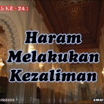 Hadis 24 : Haram Melakukan Kezaliman