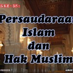 Hadis 35 : Persaudaraan Islam dan Hak Islam