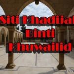 Siti Khadijah Binti Khuwailid : Isteri Rasulullah