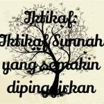 Iktikaf: Iktikaf Sunnah yang semakin dipinggirkan